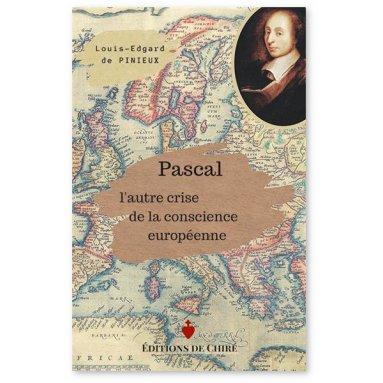 Louis-Edgard de Pinieux - Pascal l'autre crise de la conscience européenne