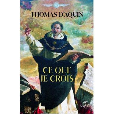 Saint Thomas d'Aquin - Ce que je crois - Sermons catéchétiques sur le Symbole des apôtres