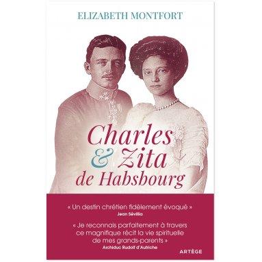 Elizabeth Montfort - Charles et Zita de Habsbourg - Itinéraire spirituel d'un couple