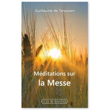 Abbé Guillaume de Tanouarn - Méditations sur la Messe