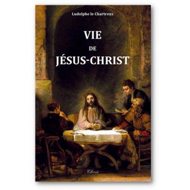 Ludolphe le Chartreux - Vie de Jésus-Christ