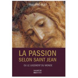 Père Philippe Plet - La Passion selon saint Jean ou le jugement du monde