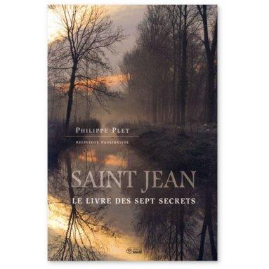 Père Philippe Plet - Saint Jean le livre des sept secrets