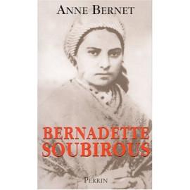 Anne Bernet - Bernadette Soubirous - La guerrière désarmée