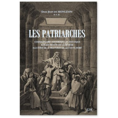 Dom Jean de Monléon - Les Patriarches - Commentaire historique et mystique sur les récits de la Genèse.