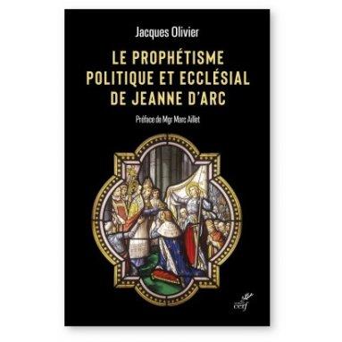 Abbé Jacques Olivier - Le prophétisme politique et ecclésial de Jeanne d'Arc