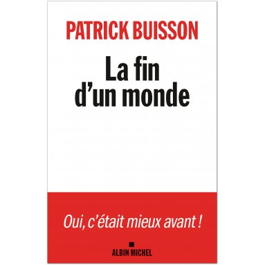 Patrick Buisson - La fin d'un monde