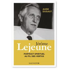 Aude Dugast - Jérôme Lejeune portrait spirituel