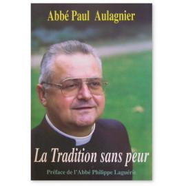 Abbé Paul Aulagnier - La Tradition sans peur