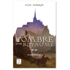 Alix Goisque - A l'ombre d'un royaume