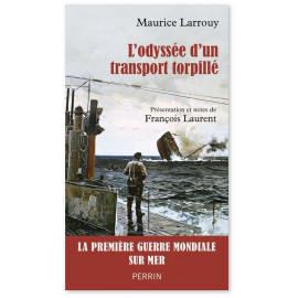 Maurice Larrouy - L'odyssée d'un transport torpillé 1914-1917
