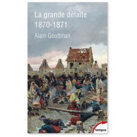 Alain Gouttman - La grande défaite 1870-1871