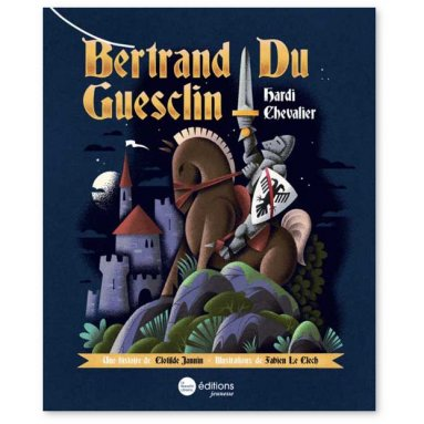 Clotilde Jannin - Bertrand Du Guesclin hardi chevalier
