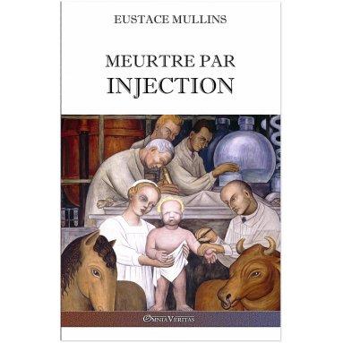 Eustace Mullins - Meurtre par injection
