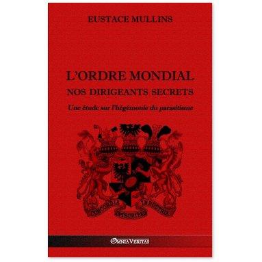 Eustace Mullins - L'Ordre Mondial - Nos dirigeants secrets