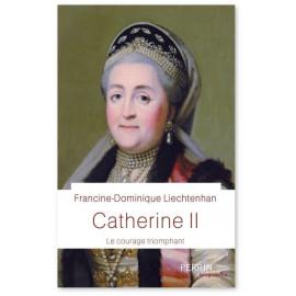France-Dominique Liechtehan - Catherine II - Le courage triomphant