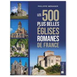 Philippe Ménager - Les 500 plus belles églises romanes de France