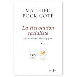 Mathieu Bock-Côté - La révolution racialiste et autres virus idéologiques