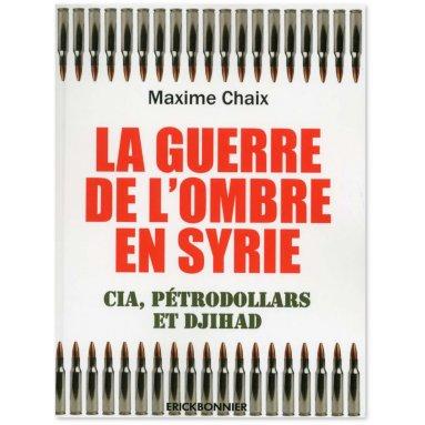 Maxime Chaix - La guerre de l'ombre en Syrie