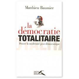 Matthieu Baumier - La démocratie totalitaire