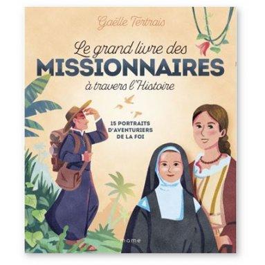 Gaëlle Tertrais - Le grand livre des missionnaires à travers l'histoire