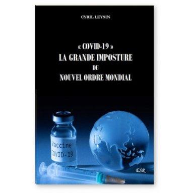 Cyril Leysin - Covid 19 La grande imposture du nouvel ordre mondial