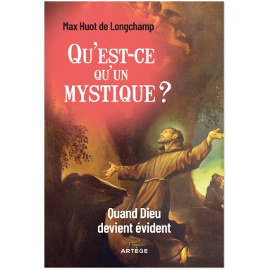 Père Max Huot de Longchamp - Qu'est-ce qu'un mystique ?