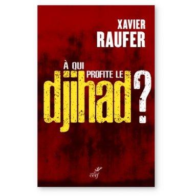 Xavier Raufer - A qui profite le djihad ?