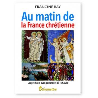 Francine Bay - Au matin de la France chrétienne