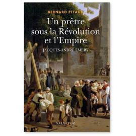 Bernard Pitaud - Un prêtre sous la Révolution de l'Empire - Jacques-André Emery 1732-1811