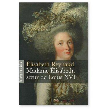 Elisabeth Reynaud - Madame Elisabeth soeur de Louis XVI