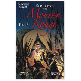 Baronne d'Orczy - Sur la piste du Mouron rouge tome 6