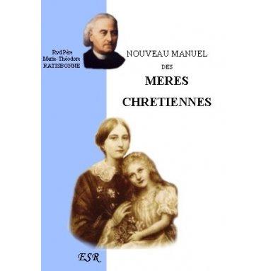 Père M. Th. Ratisbonne - Nouveau manuel des mères chrétiennes
