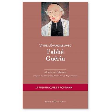 Albéric de Palmaert - Vivre l'Evangile avec l'abbé Guérin