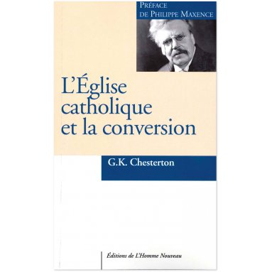 Gilbert-Keith Chesterton - L'Eglise catholique et la conversion