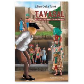 Julien Della Torre - Tayasal - A l'assaut du dernier royaume Maya