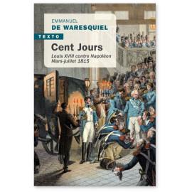 Emmanuel de Waresquiel - Cent jours - Louis XVIII contre Napoléon