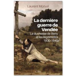 laurent Morival - La dernière guerre de Vendée - La duchesse de Berry et les légitimistes