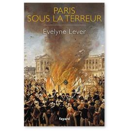 Evelyne Lever - Paris sous la Terreur