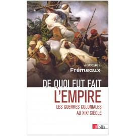 Jacques Frémeaux - De quoi fut fait l'Empire
