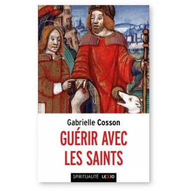 Gabrielle Cosson - Guérir avec les saints