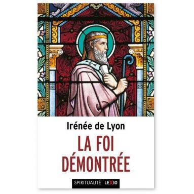 Irénée de Lyon - La foi démontrée
