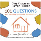 101 questions pour animer et approfondir les discussions en famille