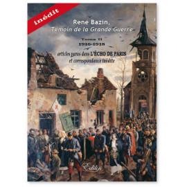 René Bazin - Témoin de la Grande Guerre - Tome 2 1916 - 1918