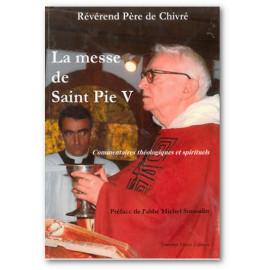 R.P. Bernard-Marie de Chivré - La Messe de Saint Pie V Commentaires théologiques et spirituels