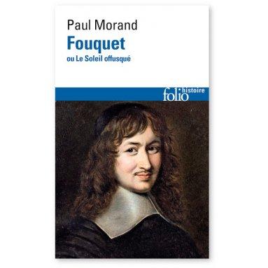 Paul Morand - Fouquet ou Le Soleil offusqué