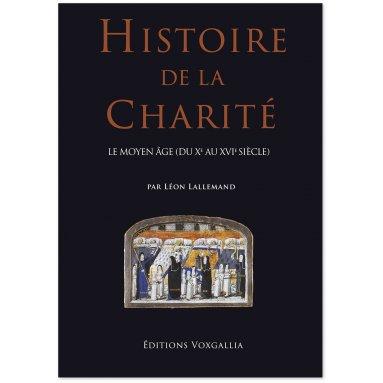 Léon Lallemand - Histoire de la Charité - Le Moyen Age du X° au XVI° siècle