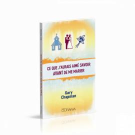 Gary Chapman - Ce que j'aurais aimé savoir avant de me marier