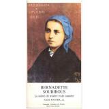 Bernadette Soubirous - La sainte de misère et de lumière
