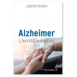 Juliette Rivière - Alzheimer l'invité imprévu